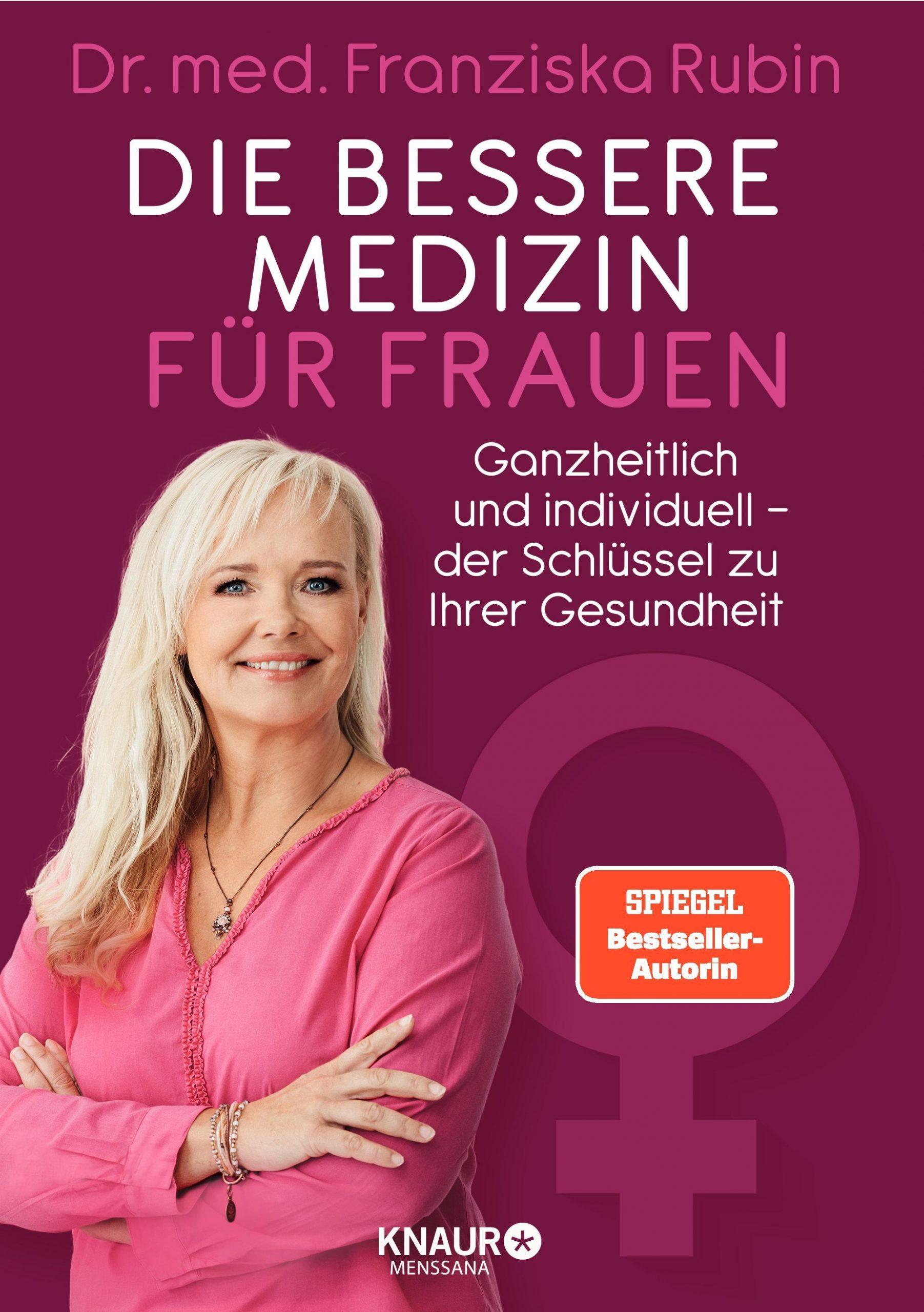 Franziska Rubin - Die bessere Medizin für Frauen: Ganzheitlich und individuell - der Schlüssel zu Ihrer Gesundheit